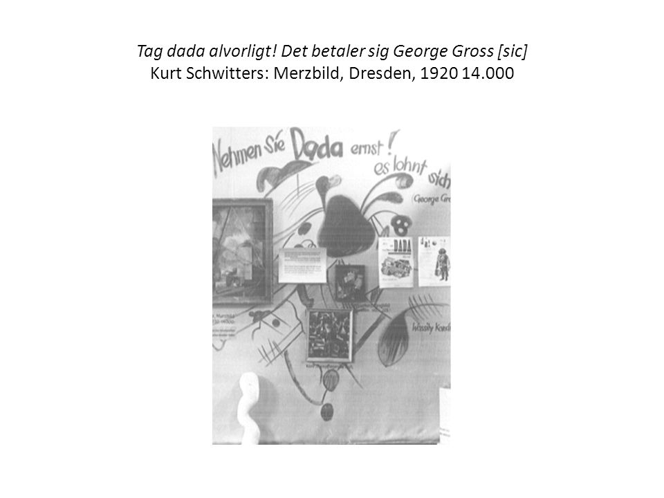 Tag dada alvorligt! Det betaler sig George Gross [sic] Kurt Schwitters: Merzbild, Dresden, 1920 14.000